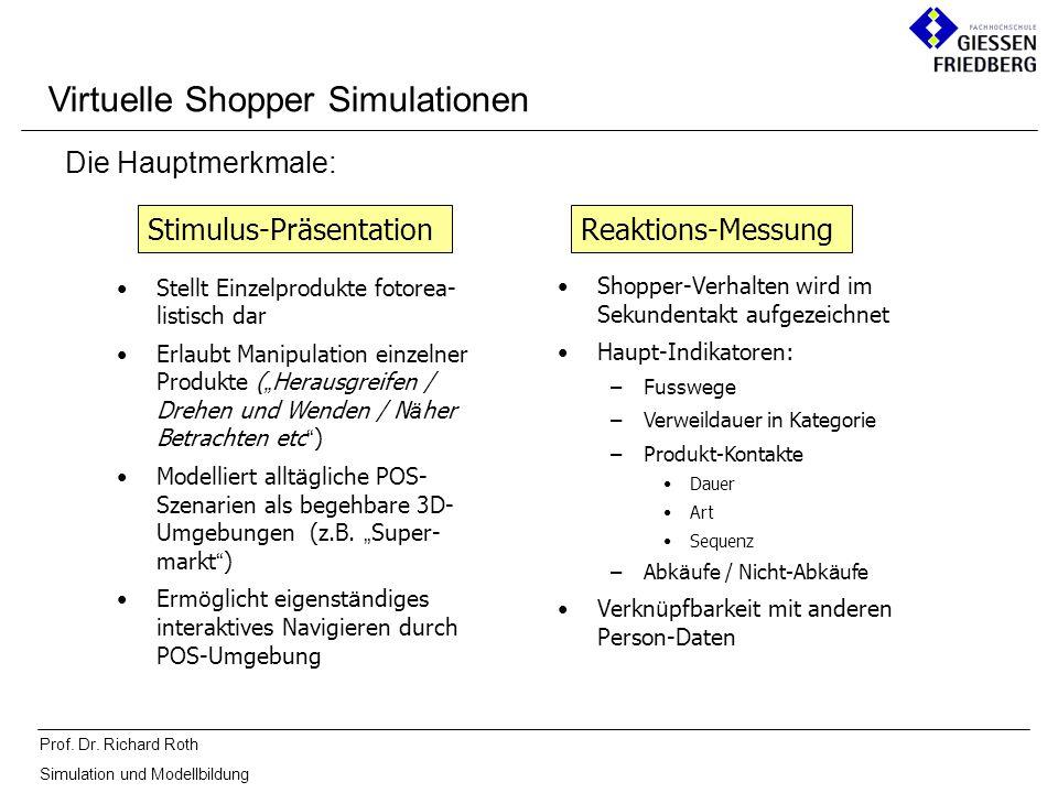 Prof. Dr. Richard Roth Simulation und Modellbildung Stellt Einzelprodukte fotorea- listisch dar Erlaubt Manipulation einzelner Produkte ( Herausgreife