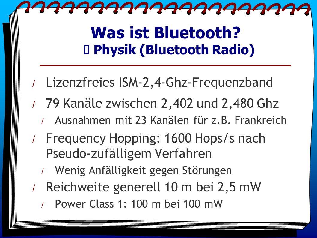 / Lizenzfreies ISM-2,4-Ghz-Frequenzband / 79 Kanäle zwischen 2,402 und 2,480 Ghz / Ausnahmen mit 23 Kanälen für z.B. Frankreich / Frequency Hopping: 1