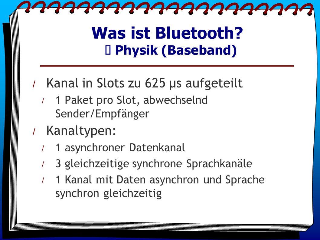 / Kanal in Slots zu 625 µs aufgeteilt / 1 Paket pro Slot, abwechselnd Sender/Empfänger / Kanaltypen: / 1 asynchroner Datenkanal / 3 gleichzeitige synchrone Sprachkanäle / 1 Kanal mit Daten asynchron und Sprache synchron gleichzeitig Was ist Bluetooth.