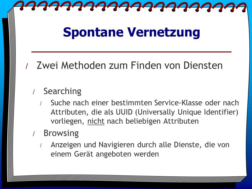 Spontane Vernetzung / Zwei Methoden zum Finden von Diensten / Searching / Suche nach einer bestimmten Service-Klasse oder nach Attributen, die als UUID (Universally Unique Identifier) vorliegen, nicht nach beliebigen Attributen / Browsing / Anzeigen und Navigieren durch alle Dienste, die von einem Gerät angeboten werden