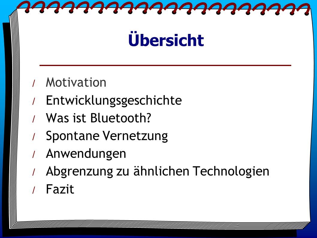 Übersicht / Motivation / Entwicklungsgeschichte / Was ist Bluetooth? / Spontane Vernetzung / Anwendungen / Abgrenzung zu ähnlichen Technologien / Fazi