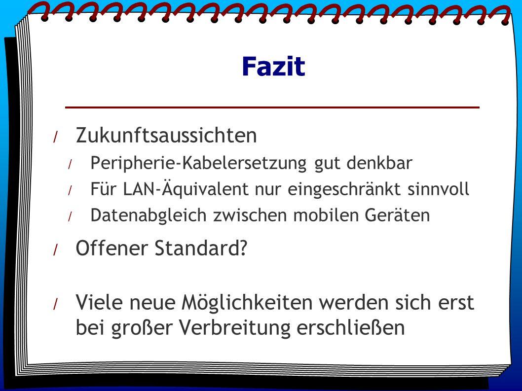 Fazit / Zukunftsaussichten / Peripherie-Kabelersetzung gut denkbar / Für LAN-Äquivalent nur eingeschränkt sinnvoll / Datenabgleich zwischen mobilen Geräten / Offener Standard.