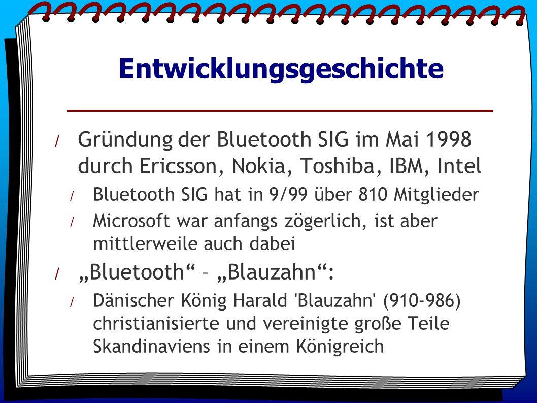 / Gründung der Bluetooth SIG im Mai 1998 durch Ericsson, Nokia, Toshiba, IBM, Intel / Bluetooth SIG hat in 9/99 über 810 Mitglieder / Microsoft war an