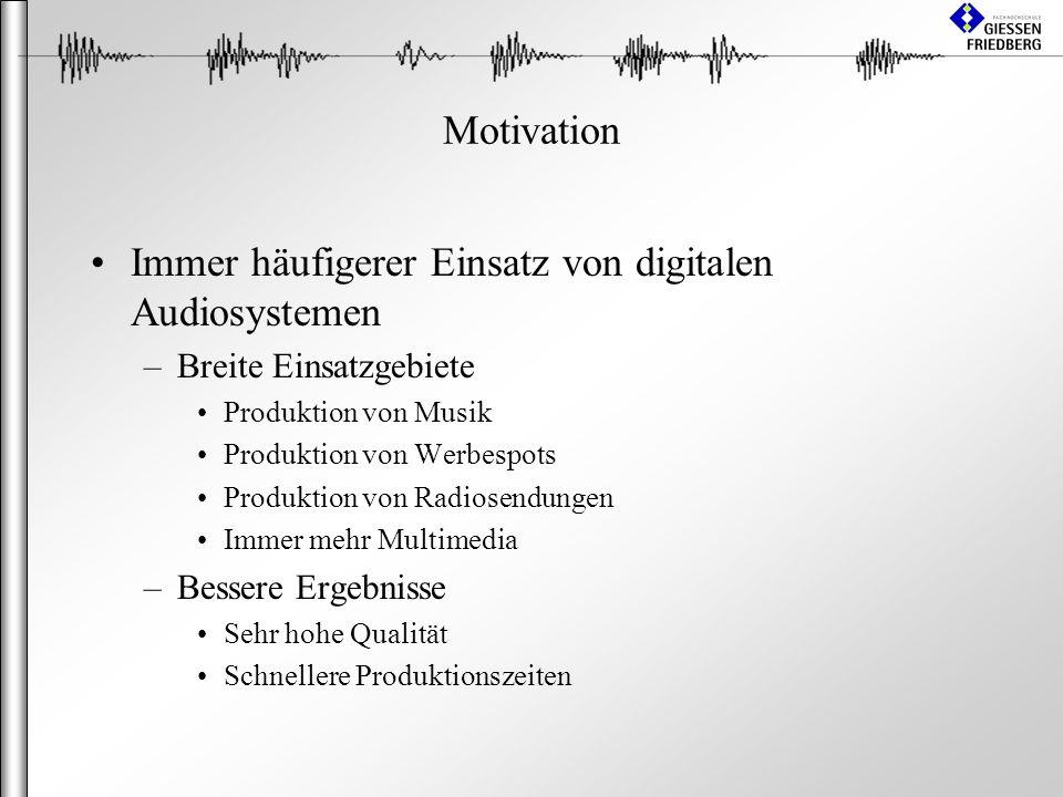 Motivation Immer häufigerer Einsatz von digitalen Audiosystemen –Breite Einsatzgebiete Produktion von Musik Produktion von Werbespots Produktion von Radiosendungen Immer mehr Multimedia –Bessere Ergebnisse Sehr hohe Qualität Schnellere Produktionszeiten