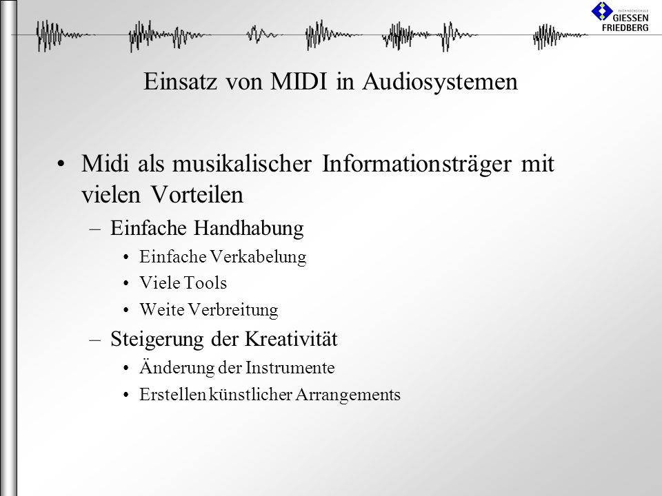 Einsatz von MIDI in Audiosystemen Midi als musikalischer Informationsträger mit vielen Vorteilen –Einfache Handhabung Einfache Verkabelung Viele Tools Weite Verbreitung –Steigerung der Kreativität Änderung der Instrumente Erstellen künstlicher Arrangements