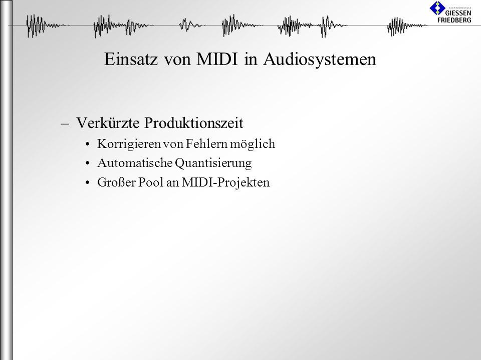 Einsatz von MIDI in Audiosystemen –Verkürzte Produktionszeit Korrigieren von Fehlern möglich Automatische Quantisierung Großer Pool an MIDI-Projekten
