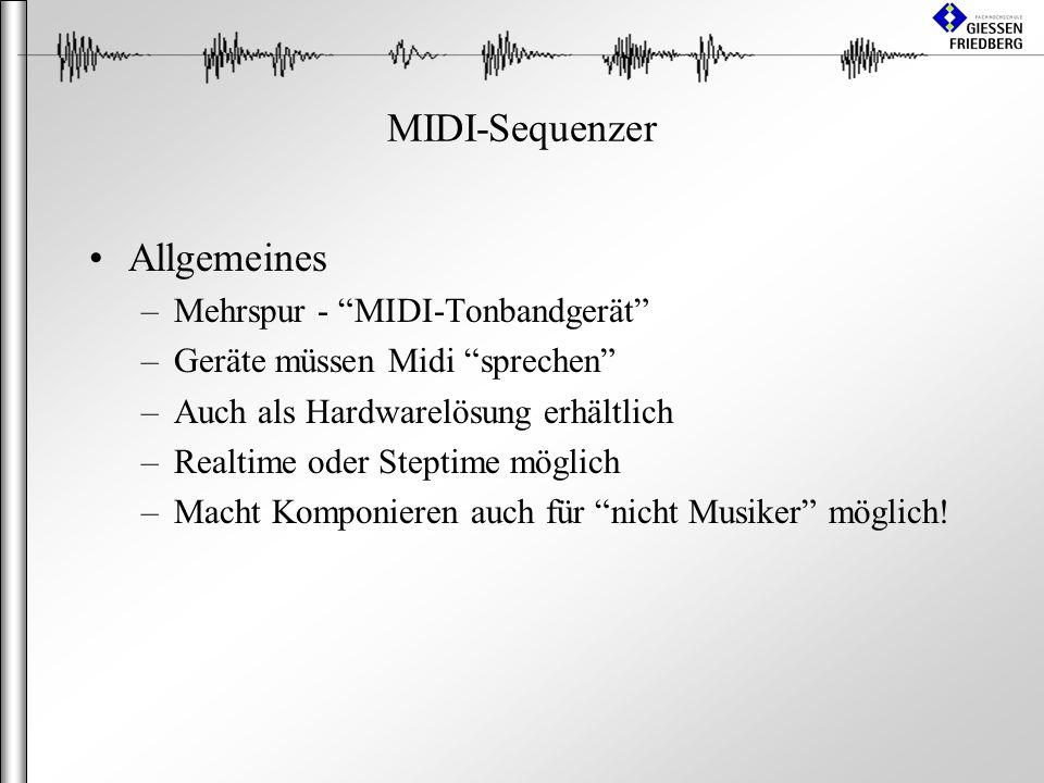 MIDI-Sequenzer Allgemeines –Mehrspur - MIDI-Tonbandgerät –Geräte müssen Midi sprechen –Auch als Hardwarelösung erhältlich –Realtime oder Steptime möglich –Macht Komponieren auch für nicht Musiker möglich!
