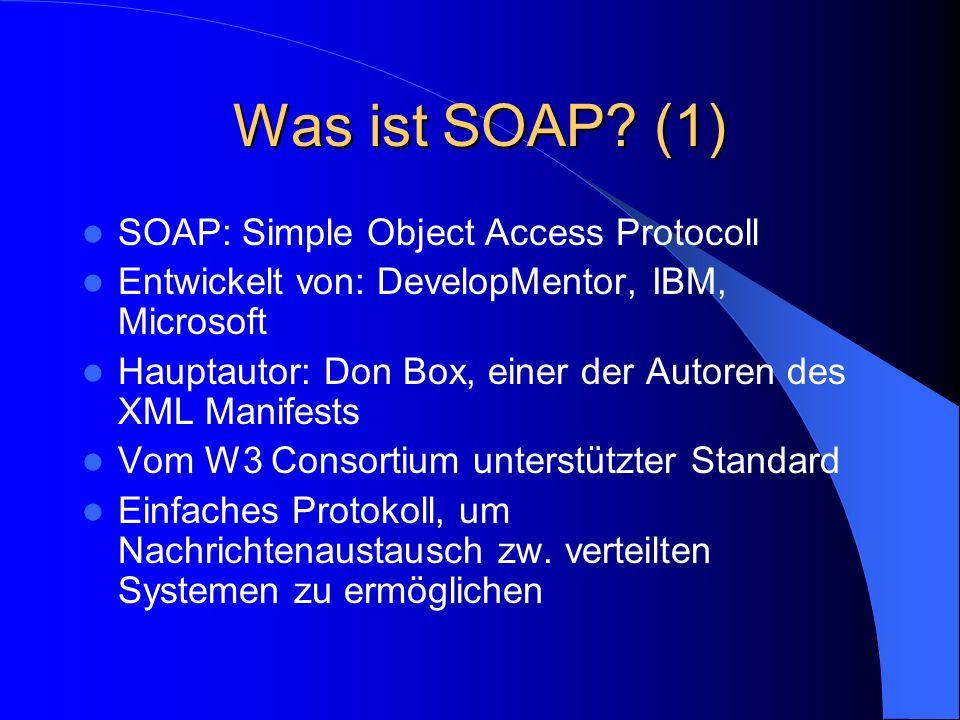 Was ist SOAP (2) Ziele: – Einfachheit – Erweiterbarkeit – Einsatz auf verteilten Systemen, auch durch Firewalls hindurch – Das Rad nicht neu erfinden, sondern aktuelle Standards (HTTP und XML) zu nutzen