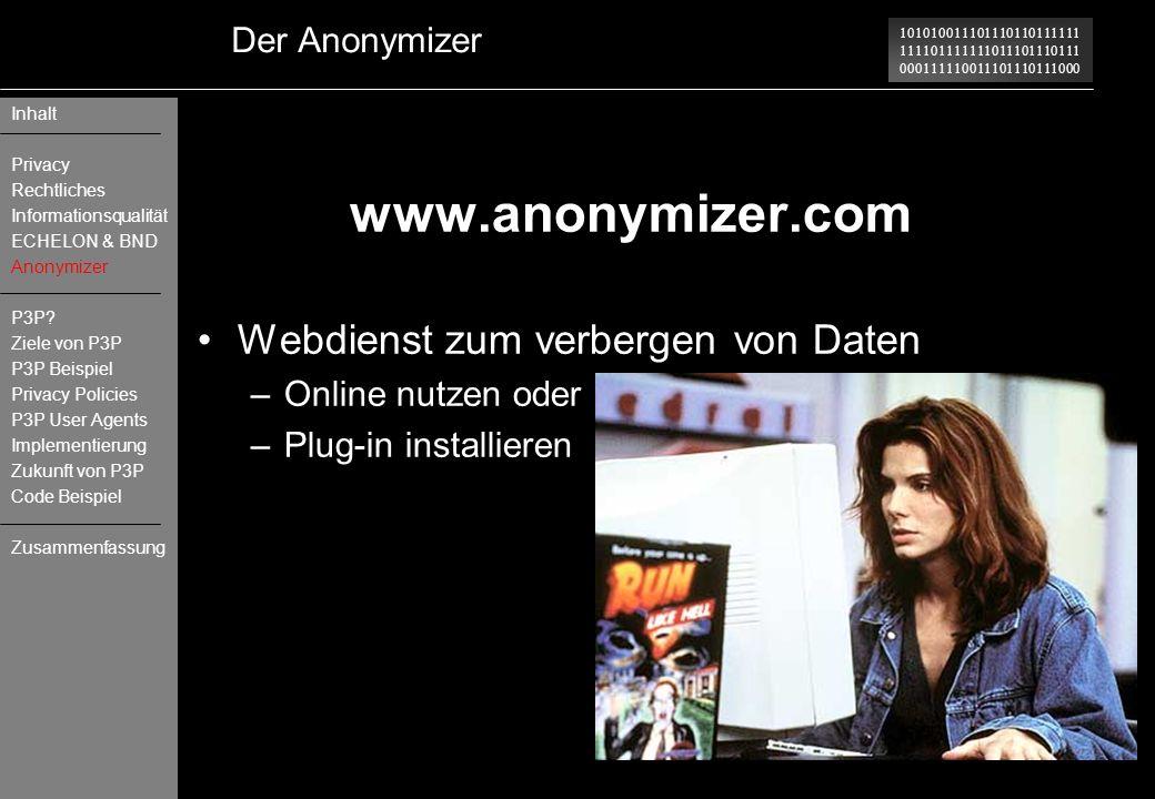 101010011101110110111111 111101111111011101110111 000111110011101110111000 Der Anonymizer www.anonymizer.com Webdienst zum verbergen von Daten –Online