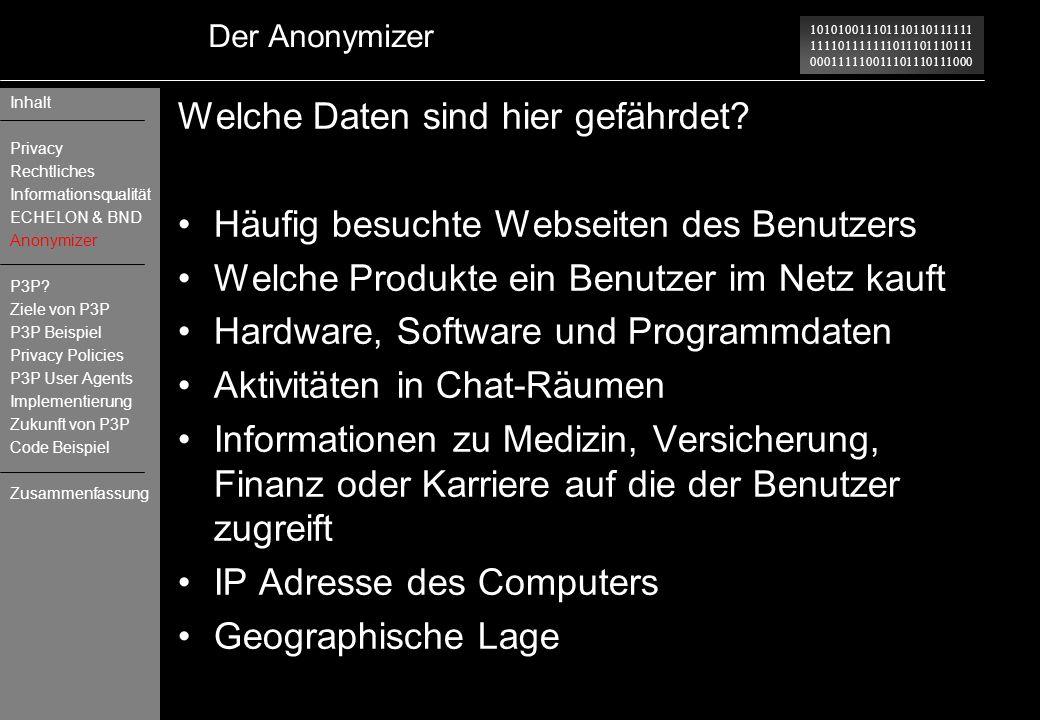 101010011101110110111111 111101111111011101110111 000111110011101110111000 Der Anonymizer Welche Daten sind hier gefährdet? Häufig besuchte Webseiten