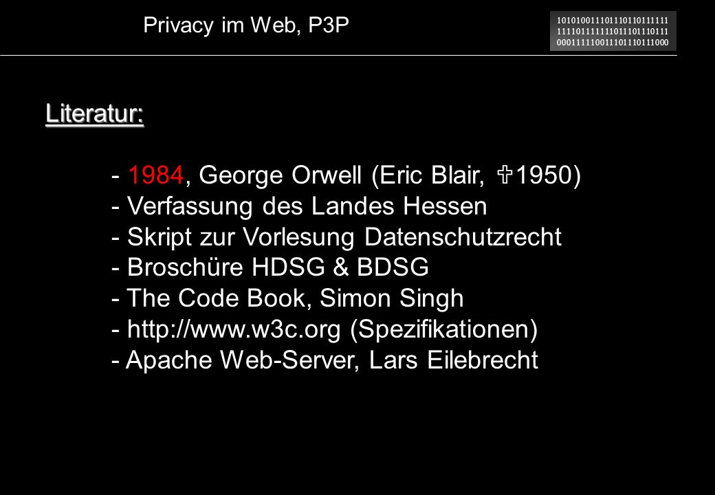 101010011101110110111111 111101111111011101110111 000111110011101110111000 Privacy im Web, P3P Literatur: - 1984, George Orwell (Eric Blair, 1950) - V