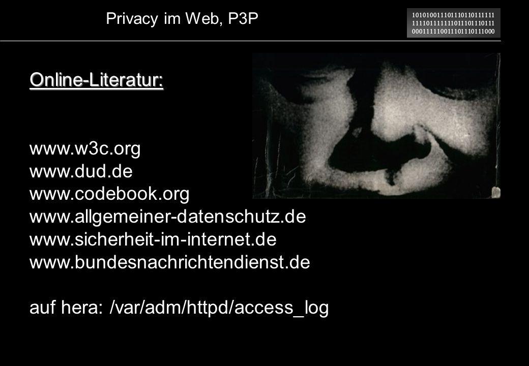 101010011101110110111111 111101111111011101110111 000111110011101110111000 Privacy im Web, P3P Online-Literatur: www.w3c.org www.dud.de www.codebook.o