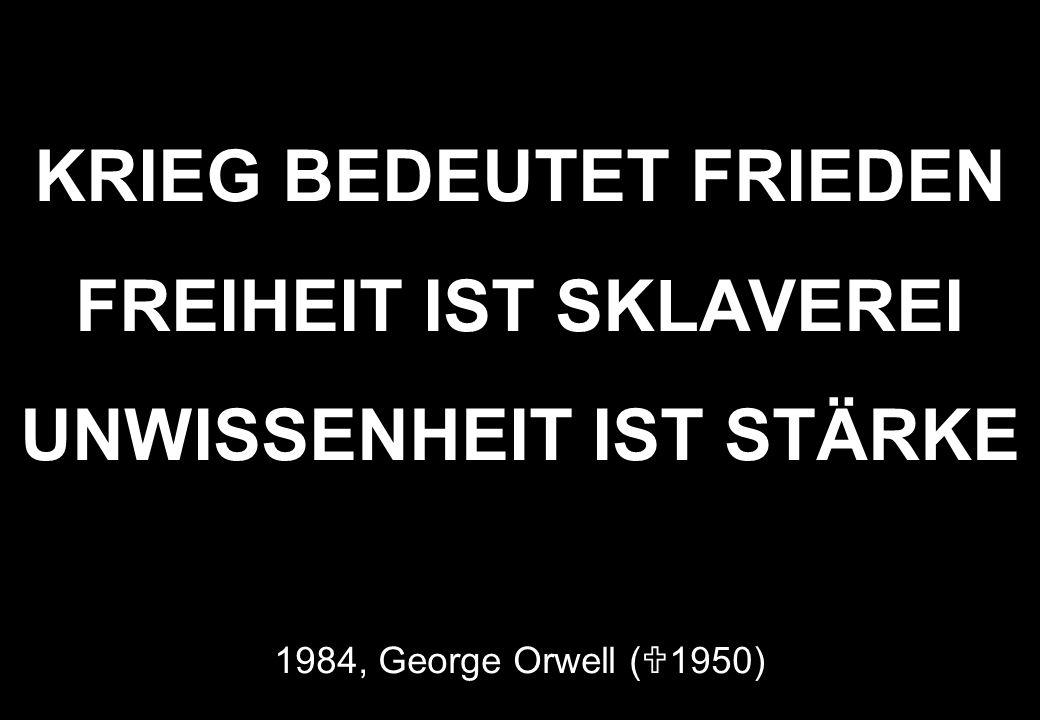 KRIEG BEDEUTET FRIEDEN FREIHEIT IST SKLAVEREI UNWISSENHEIT IST STÄRKE 1984, George Orwell ( 1950)