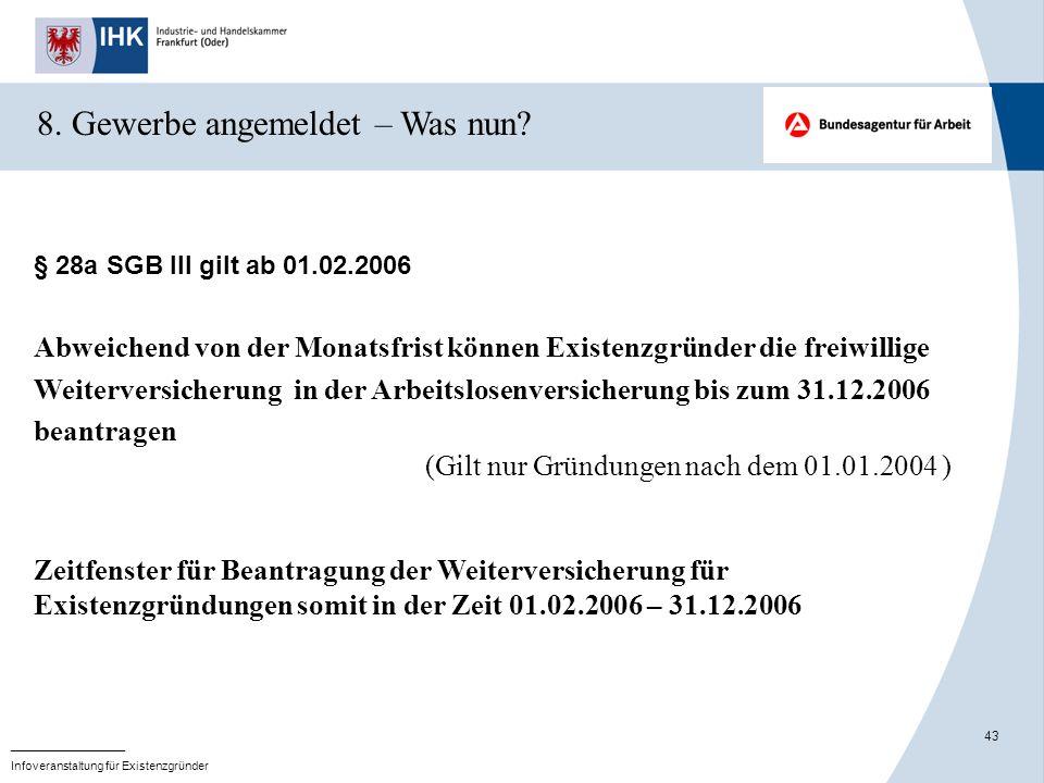 43 _______________ Infoveranstaltung für Existenzgründer 8. Gewerbe angemeldet – Was nun? § 28a SGB III gilt ab 01.02.2006 Abweichend von der Monatsfr