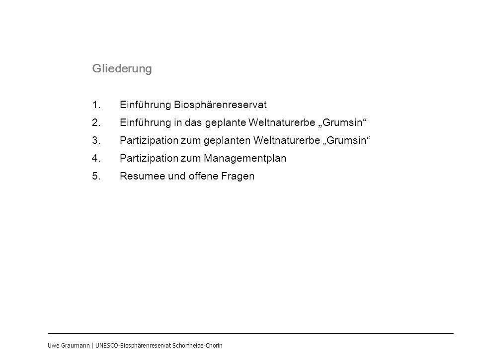 Uwe Graumann | UNESCO-Biosphärenreservat Schorfheide-Chorin Gliederung 1.Einführung Biosphärenreservat 2.Einführung in das geplante Weltnaturerbe Grum