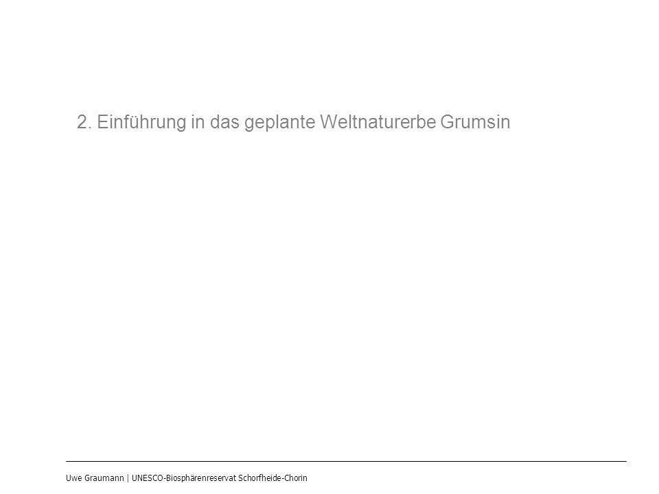 Uwe Graumann | UNESCO-Biosphärenreservat Schorfheide-Chorin 2. Einführung in das geplante Weltnaturerbe Grumsin
