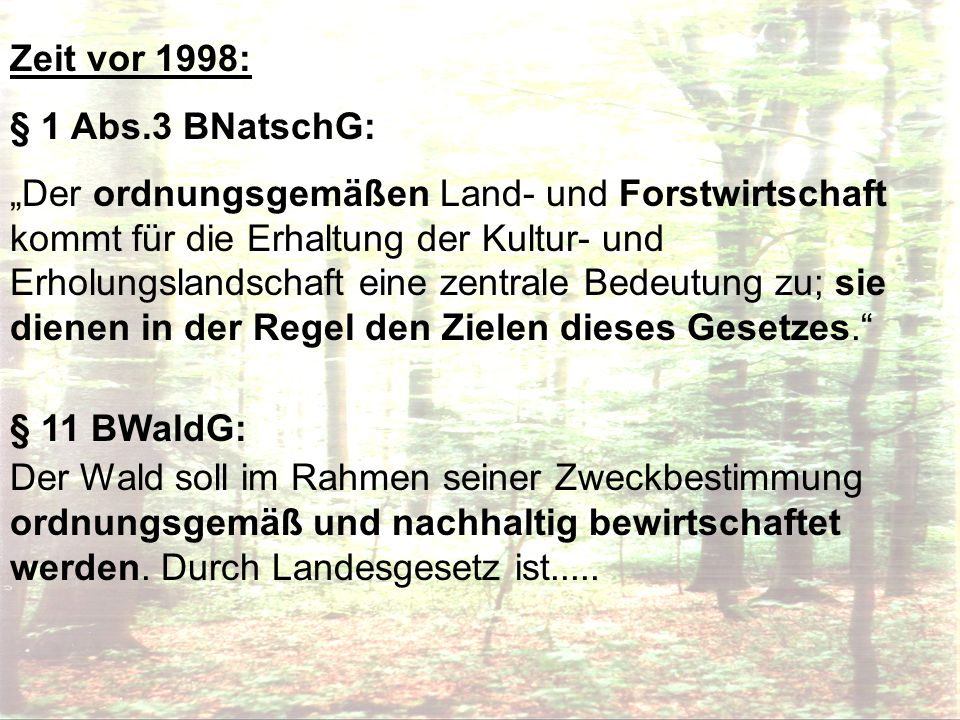 Zeit vor 1998: § 1 Abs.3 BNatschG: Der ordnungsgemäßen Land- und Forstwirtschaft kommt für die Erhaltung der Kultur- und Erholungslandschaft eine zent