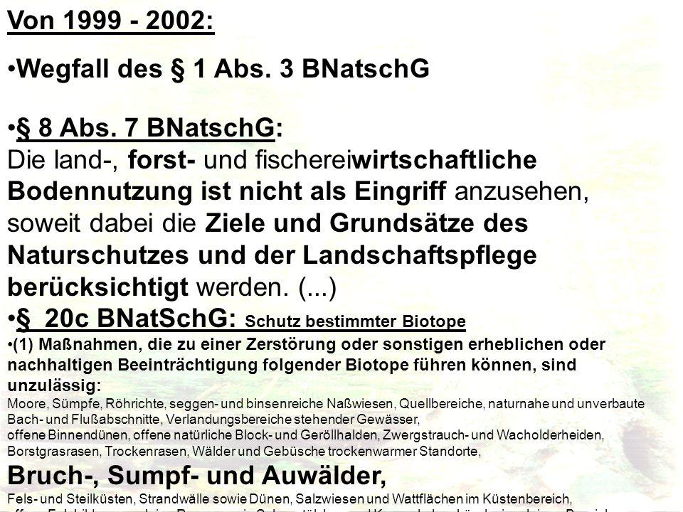 Von 1999 - 2002: Wegfall des § 1 Abs. 3 BNatschG § 8 Abs. 7 BNatschG: Die land-, forst- und fischereiwirtschaftliche Bodennutzung ist nicht als Eingri