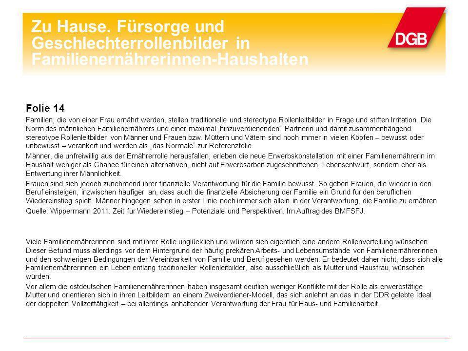 Folie 15 Laut der wissenschaftlichen Studien der Hans-Böckler-Stiftung zählen Familienernährerinnen mit mittlerer Qualifikation angesichts der Doppelt- und Dreifachbelastungen zu der am stärksten belasteten Beschäftigtengruppe überhaupt.