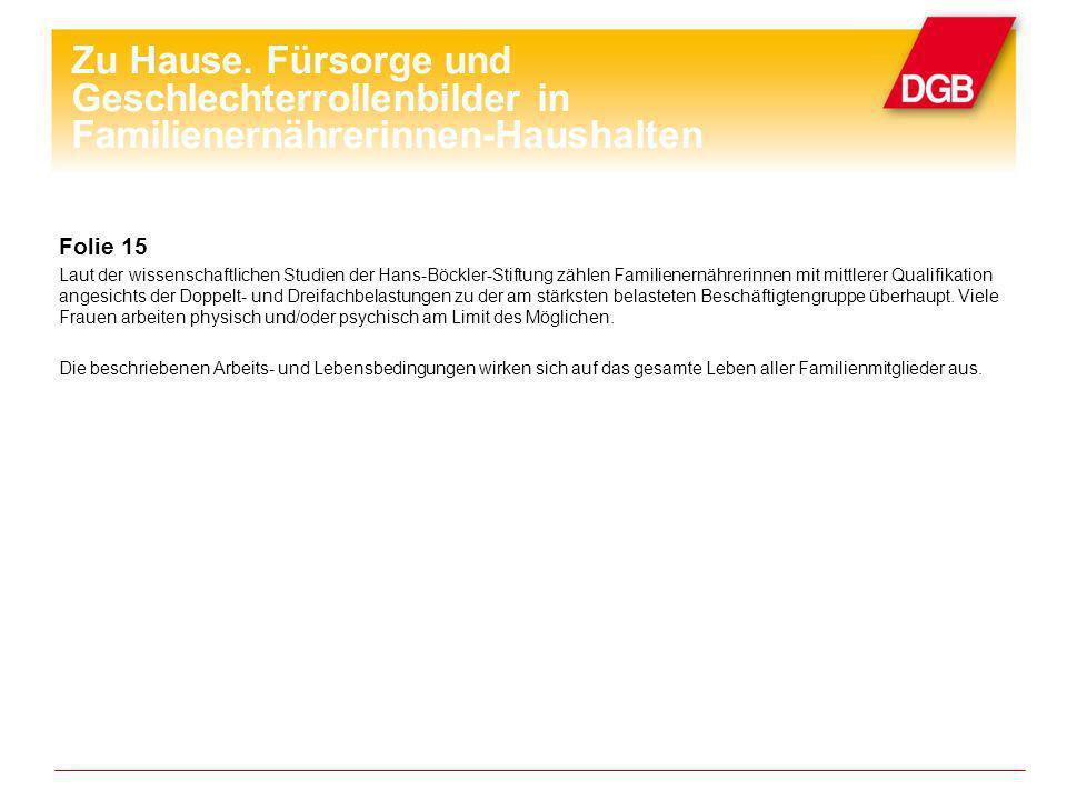 Folie 15 Laut der wissenschaftlichen Studien der Hans-Böckler-Stiftung zählen Familienernährerinnen mit mittlerer Qualifikation angesichts der Doppelt