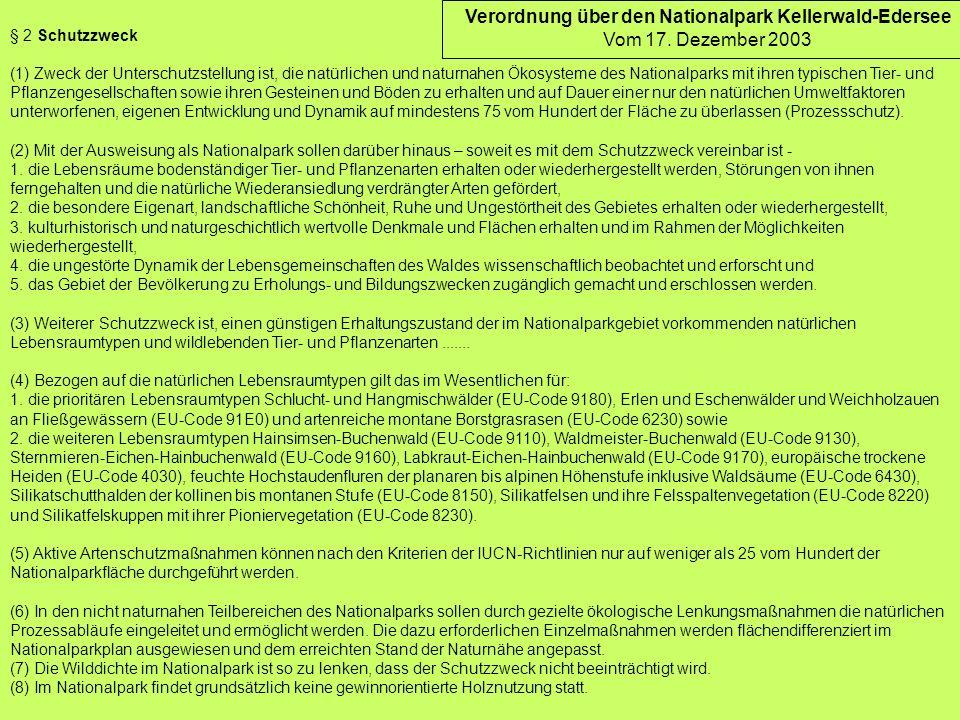 Verordnung über den Nationalpark Kellerwald-Edersee Vom 17. Dezember 2003 § 2 Schutzzweck (1) Zweck der Unterschutzstellung ist, die natürlichen und n