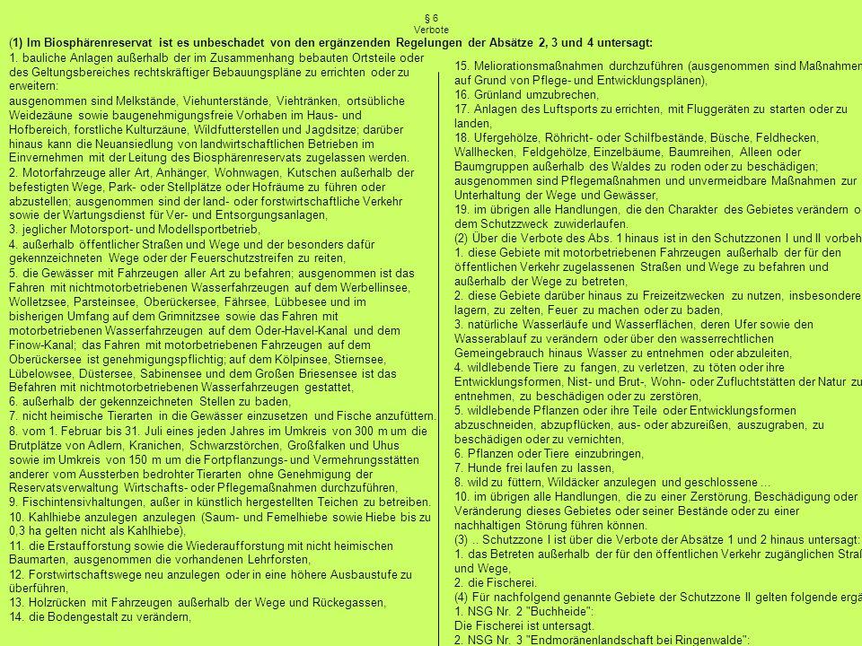 § 6 Verbote (1) Im Biosphärenreservat ist es unbeschadet von den ergänzenden Regelungen der Absätze 2, 3 und 4 untersagt: 1.