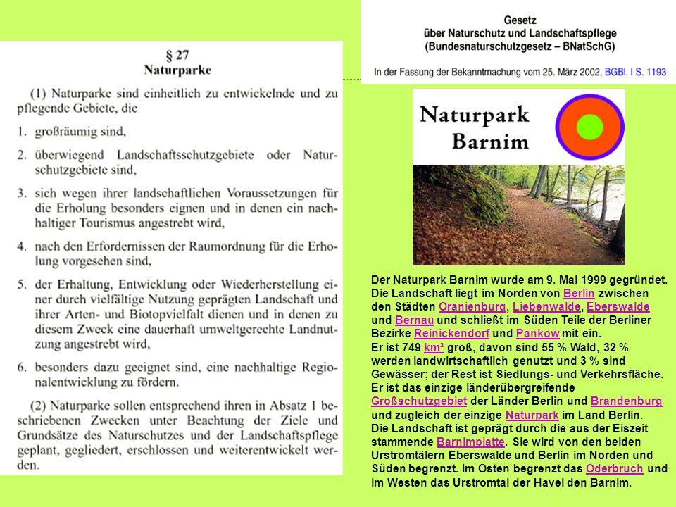 Der Naturpark Barnim wurde am 9. Mai 1999 gegründet. Die Landschaft liegt im Norden von Berlin zwischen den Städten Oranienburg, Liebenwalde, Eberswal