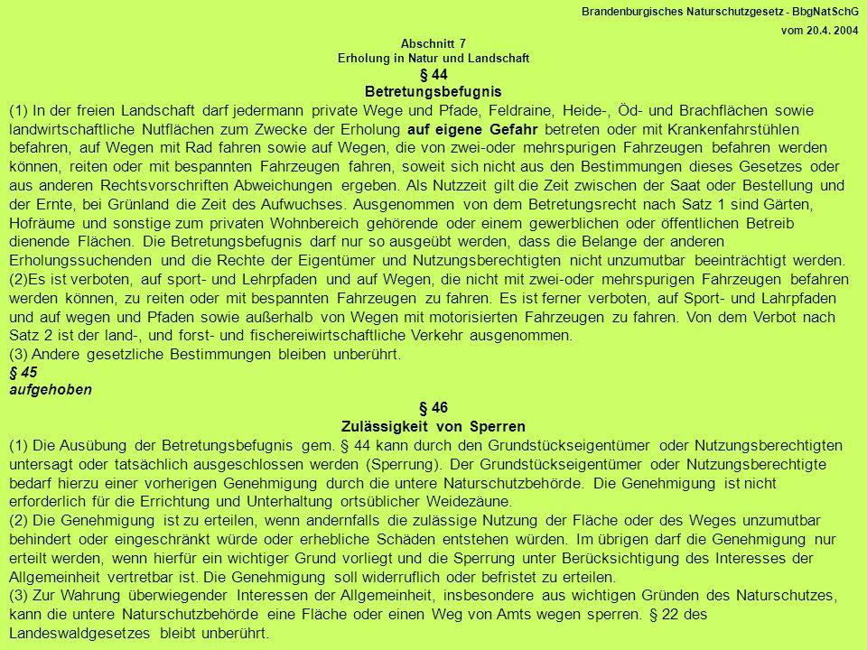 Brandenburgisches Naturschutzgesetz - BbgNatSchG vom 20.4. 2004 Abschnitt 7 Erholung in Natur und Landschaft § 44 Betretungsbefugnis (1) In der freien
