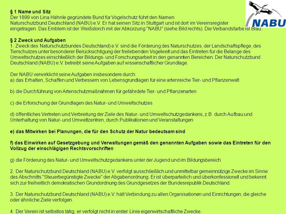 § 1 Name und Sitz Der 1899 von Lina Hähnle gegründete Bund für Vogelschutz führt den Namen Naturschutzbund Deutschland (NABU) e.V. Er hat seinen Sitz