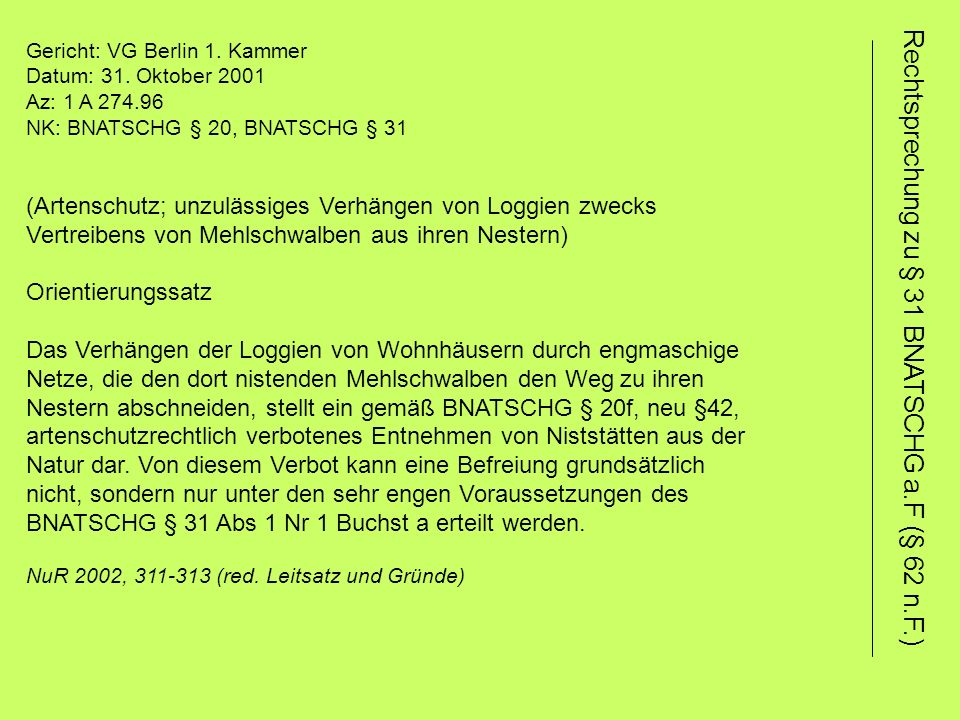 Gericht: VG Berlin 1. Kammer Datum: 31. Oktober 2001 Az: 1 A 274.96 NK: BNATSCHG § 20, BNATSCHG § 31 (Artenschutz; unzulässiges Verhängen von Loggien