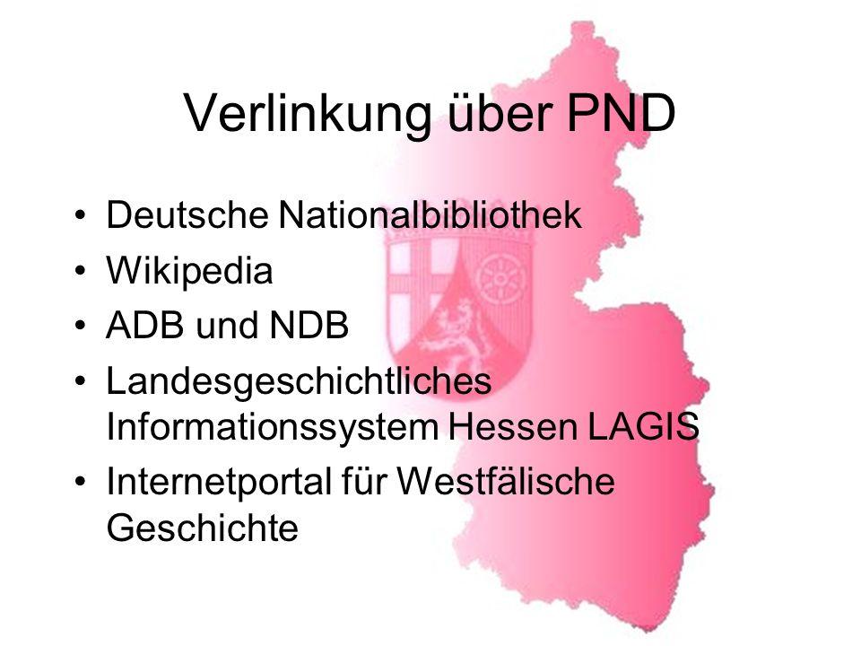 Verlinkung über PND Deutsche Nationalbibliothek Wikipedia ADB und NDB Landesgeschichtliches Informationssystem Hessen LAGIS Internetportal für Westfälische Geschichte
