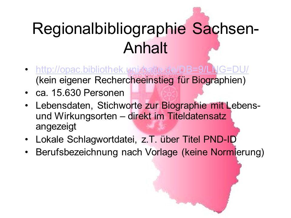Regionalbibliographie Sachsen- Anhalt http://opac.bibliothek.uni-halle.de/DB=9/LNG=DU/ (kein eigener Rechercheeinstieg für Biographien)http://opac.bibliothek.uni-halle.de/DB=9/LNG=DU/ ca.