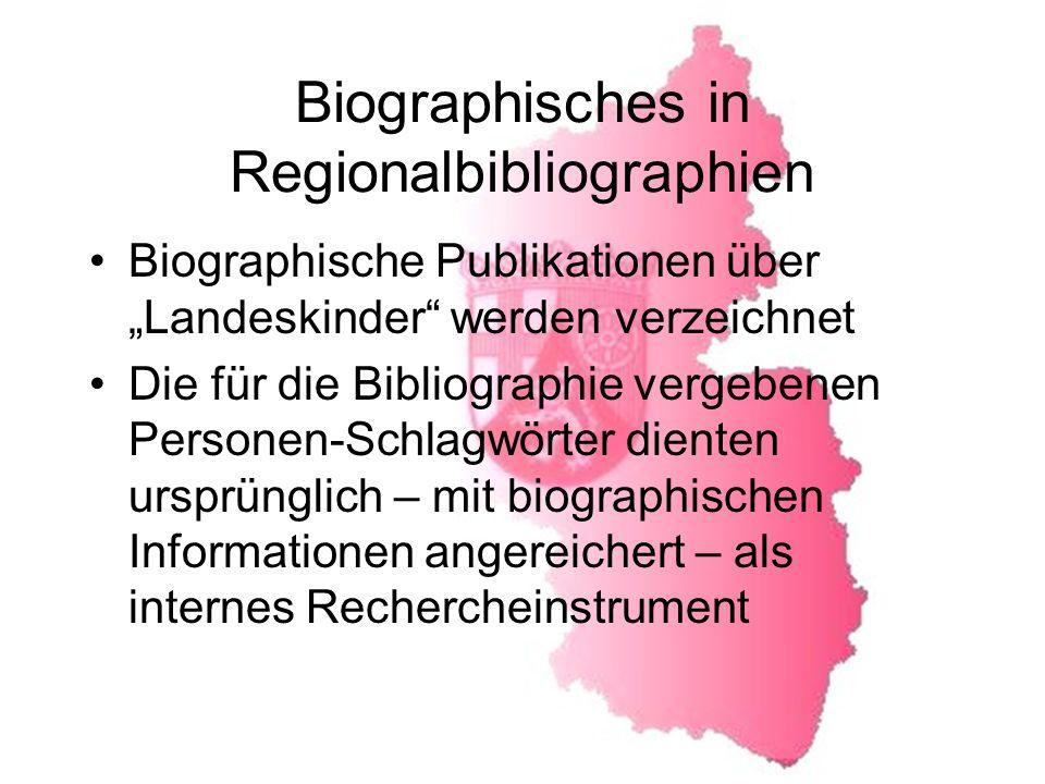 Biographisches in Regionalbibliographien Biographische Publikationen über Landeskinder werden verzeichnet Die für die Bibliographie vergebenen Personen-Schlagwörter dienten ursprünglich – mit biographischen Informationen angereichert – als internes Rechercheinstrument