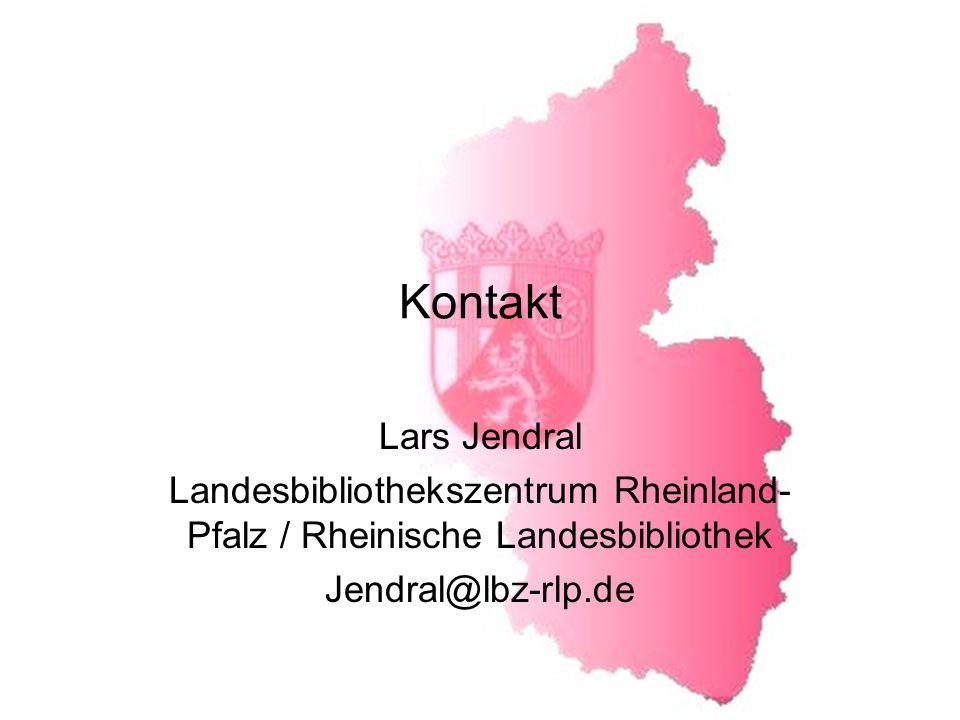 Kontakt Lars Jendral Landesbibliothekszentrum Rheinland- Pfalz / Rheinische Landesbibliothek Jendral@lbz-rlp.de