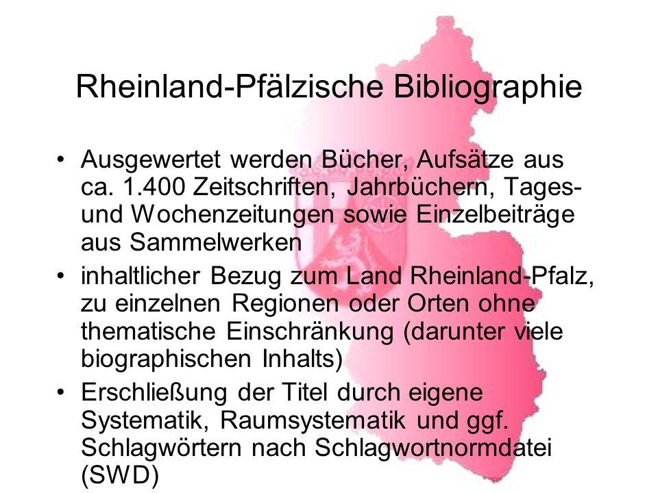 Rheinland-Pfälzische Bibliographie Ausgewertet werden Bücher, Aufsätze aus ca.