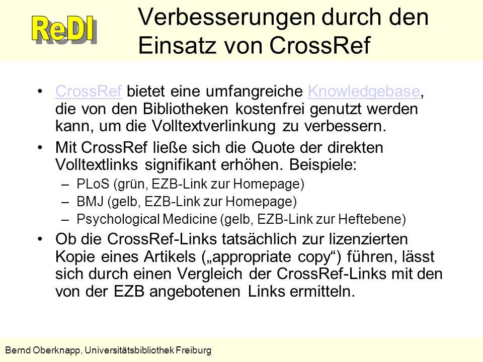 12 Bernd Oberknapp, Universitätsbibliothek Freiburg Verbesserungen durch den Einsatz von CrossRef CrossRef bietet eine umfangreiche Knowledgebase, die
