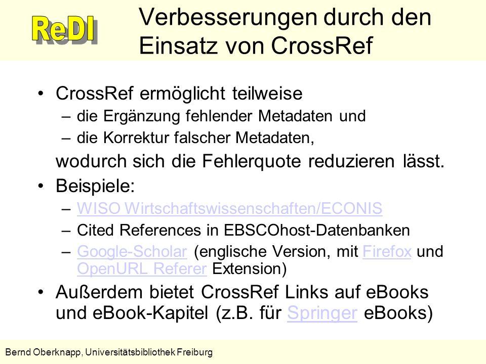 13 Bernd Oberknapp, Universitätsbibliothek Freiburg Verbesserungen durch den Einsatz von CrossRef CrossRef ermöglicht teilweise –die Ergänzung fehlend