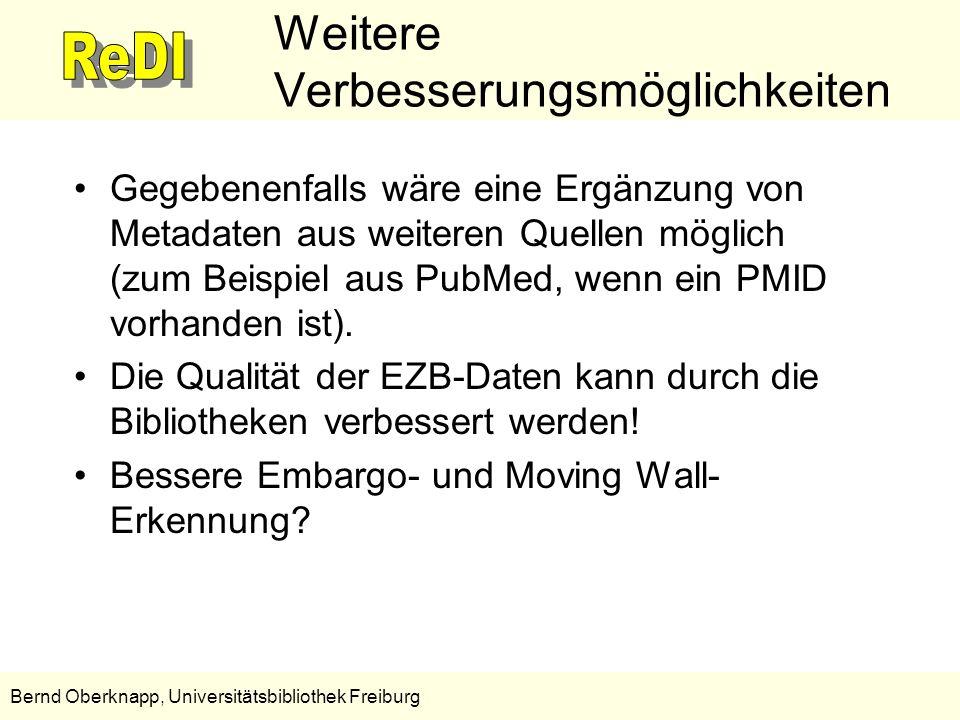 14 Bernd Oberknapp, Universitätsbibliothek Freiburg Weitere Verbesserungsmöglichkeiten Gegebenenfalls wäre eine Ergänzung von Metadaten aus weiteren Q