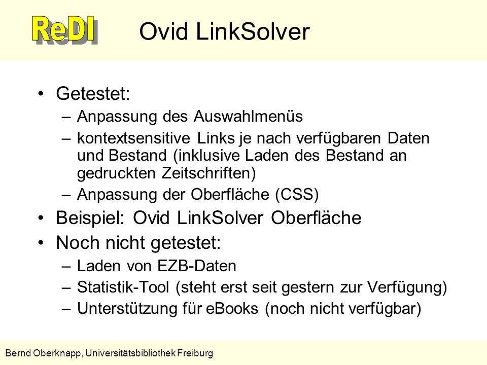15 Bernd Oberknapp, Universitätsbibliothek Freiburg Ovid LinkSolver Getestet: –Anpassung des Auswahlmenüs –kontextsensitive Links je nach verfügbaren