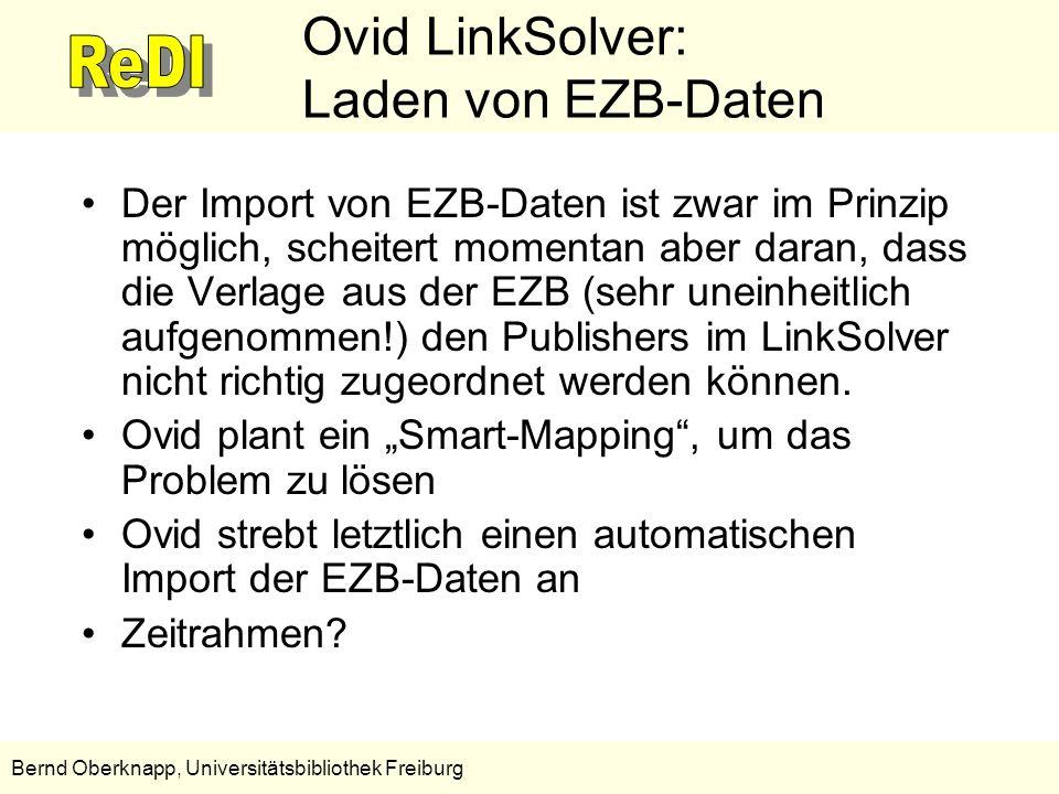 16 Bernd Oberknapp, Universitätsbibliothek Freiburg Ovid LinkSolver: Laden von EZB-Daten Der Import von EZB-Daten ist zwar im Prinzip möglich, scheite
