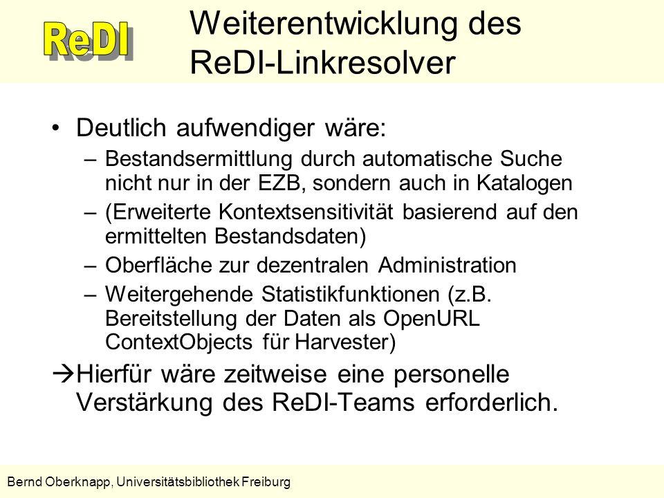 20 Bernd Oberknapp, Universitätsbibliothek Freiburg Weiterentwicklung des ReDI-Linkresolver Deutlich aufwendiger wäre: –Bestandsermittlung durch autom