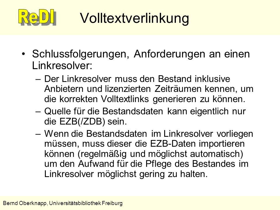 4 Bernd Oberknapp, Universitätsbibliothek Freiburg Volltextverlinkung Schlussfolgerungen, Anforderungen an einen Linkresolver: –Der Linkresolver muss