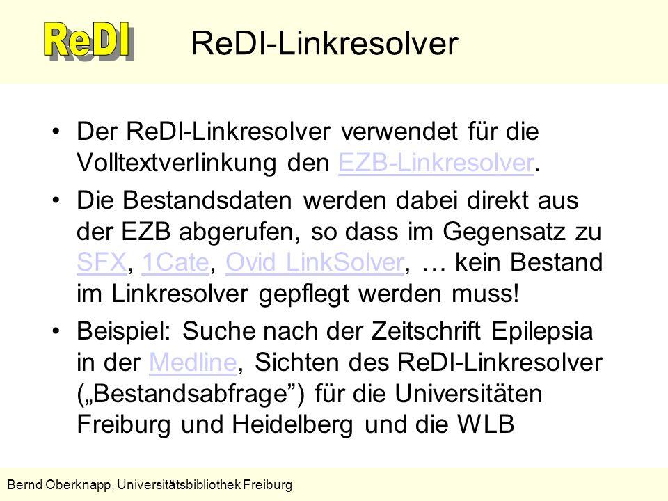 5 Bernd Oberknapp, Universitätsbibliothek Freiburg ReDI-Linkresolver Der ReDI-Linkresolver verwendet für die Volltextverlinkung den EZB-Linkresolver.E