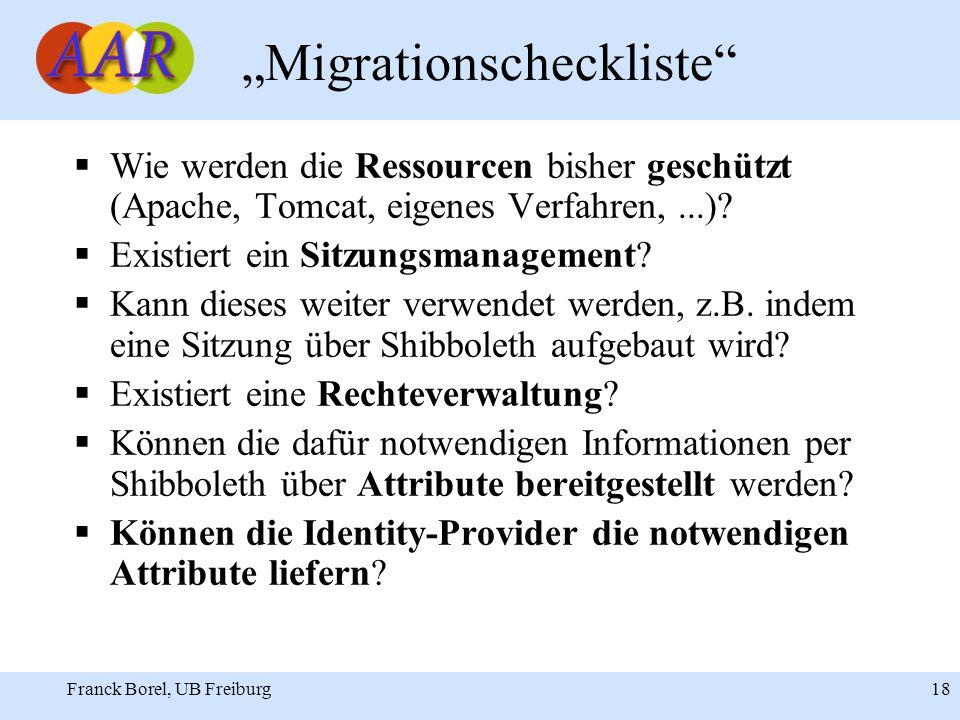 Franck Borel, UB Freiburg 18 Migrationscheckliste Wie werden die Ressourcen bisher geschützt (Apache, Tomcat, eigenes Verfahren,...).