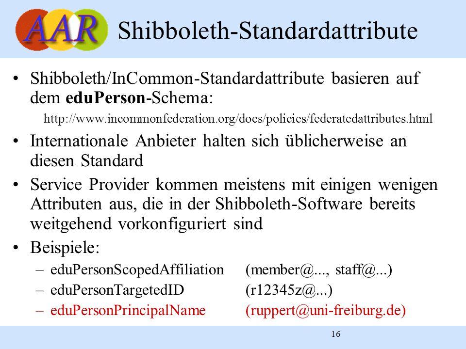 16 Shibboleth-Standardattribute Shibboleth/InCommon-Standardattribute basieren auf dem eduPerson-Schema: http://www.incommonfederation.org/docs/polici