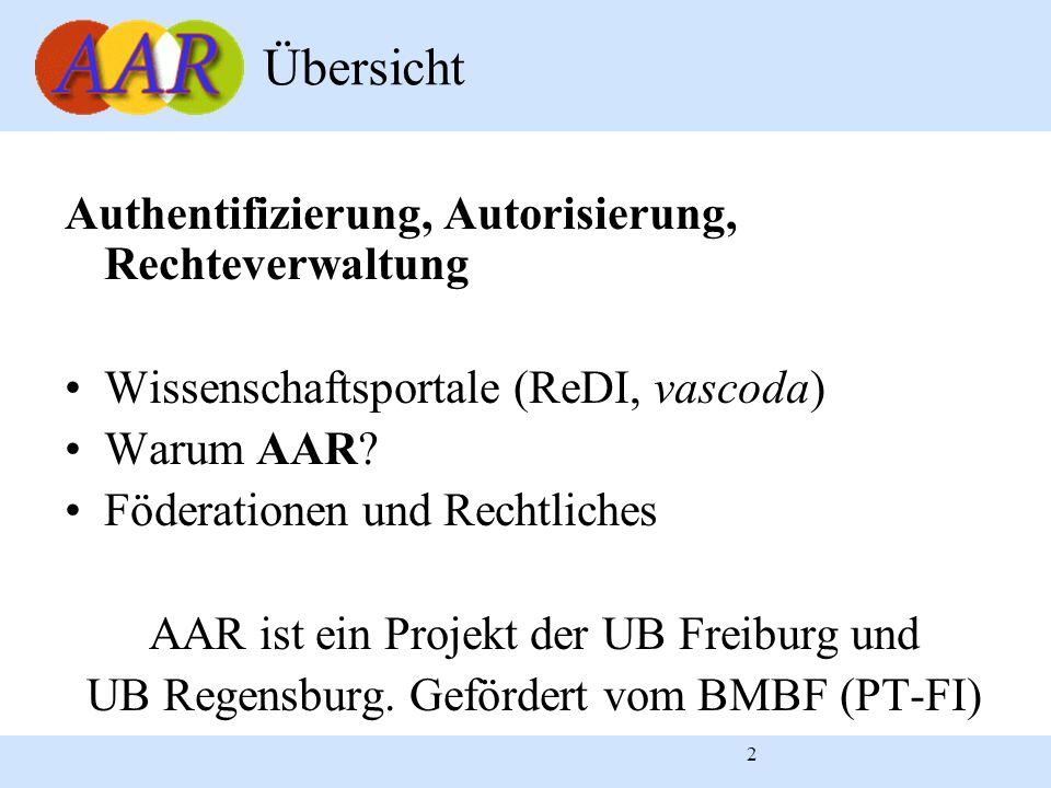2 Authentifizierung, Autorisierung, Rechteverwaltung Wissenschaftsportale (ReDI, vascoda) Warum AAR? Föderationen und Rechtliches AAR ist ein Projekt