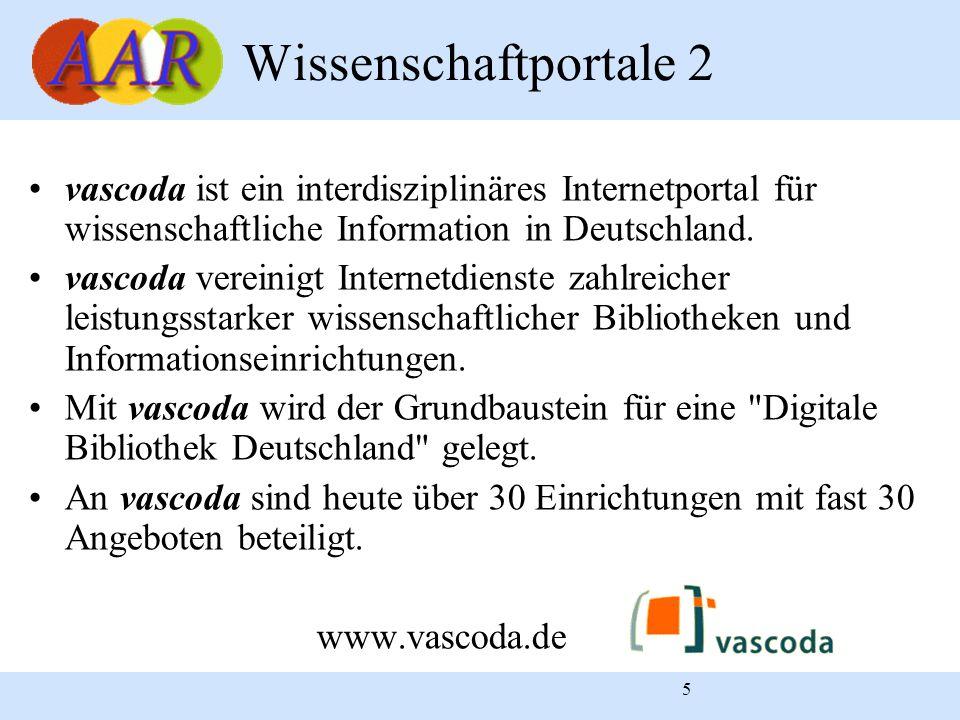 5 Wissenschaftportale 2 vascoda ist ein interdisziplinäres Internetportal für wissenschaftliche Information in Deutschland. vascoda vereinigt Internet