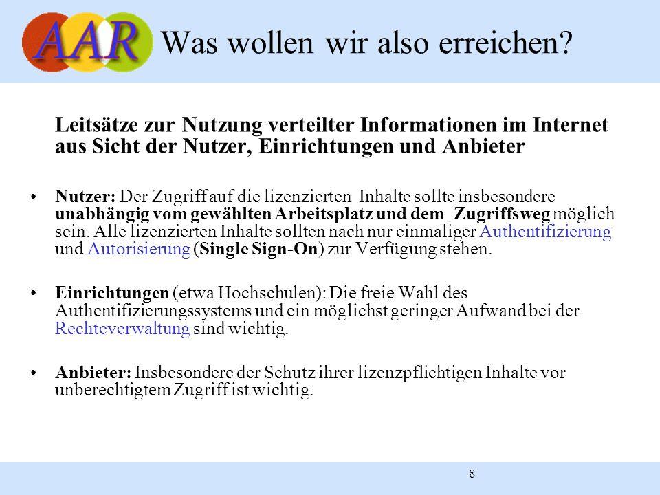 9 AAR ist eine Infrastruktur zur Authentifizierung, Autorisierung und Rechteverwaltung AAR ist ein Single Sign-on System, mit dem verschiedene Ressourcen mit einem einzigen Login genutzt werden können (ReferenceLinking) AAR basiert auf einem föderativen Ansatz: Die Einrichtung verwaltet und authentifiziert ihre Mitglieder und der Anbieter kontrolliert den Zugang zu seinen Ressourcen AAR baut auf Shibboleth (Internet2-Projekt) auf AAR ergänzt Shibboleth um einen Rechteserver Was ist AAR?