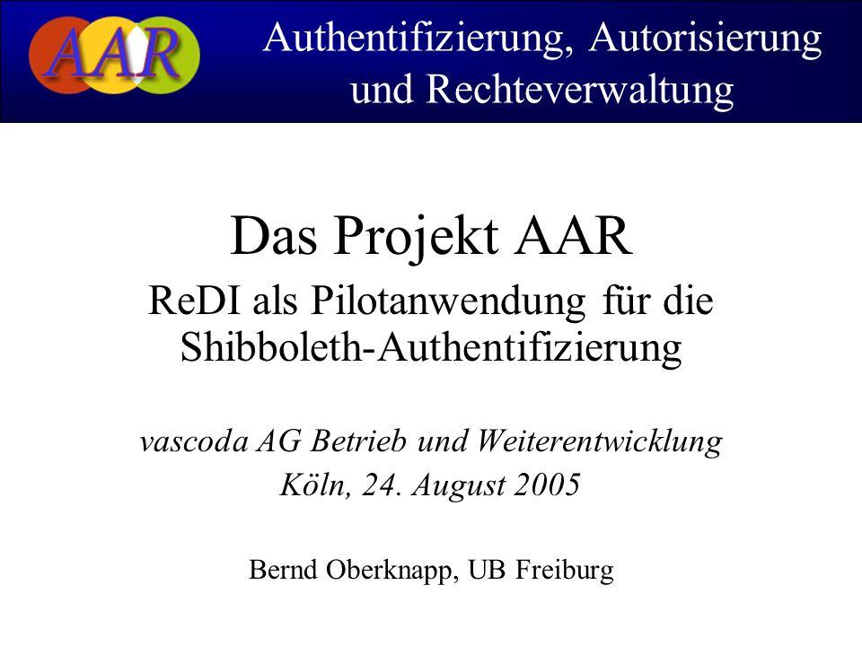 Das Projekt AAR ReDI als Pilotanwendung für die Shibboleth-Authentifizierung vascoda AG Betrieb und Weiterentwicklung Köln, 24. August 2005 Bernd Ober