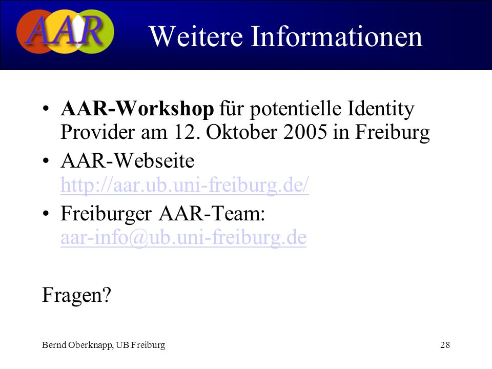 Bernd Oberknapp, UB Freiburg28 Weitere Informationen AAR-Workshop für potentielle Identity Provider am 12. Oktober 2005 in Freiburg AAR-Webseite http: